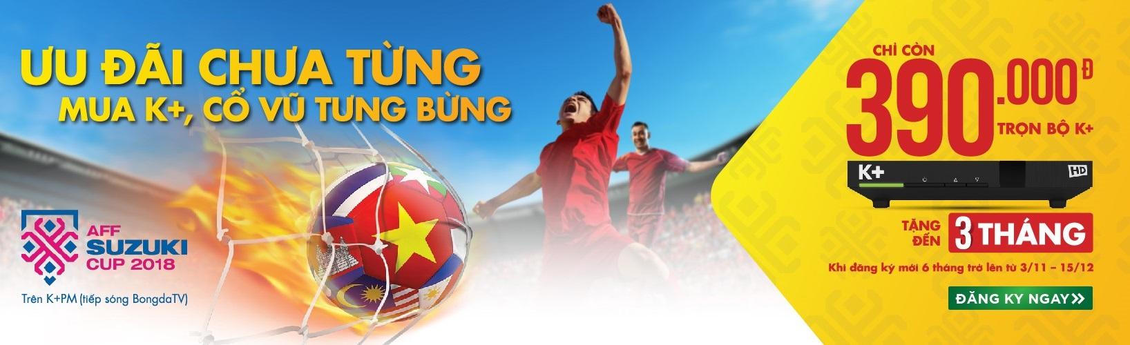 K+ Khuyễn mãi - chào đón giải AFF Suzuki Cup 2018