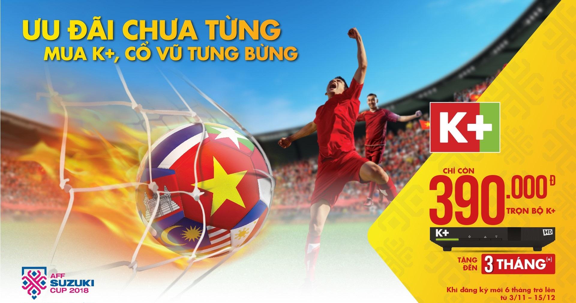K+ Khuyễn Mãi Thuê Bao Mới Chào Đón AFF SUZUKI CUP 2018